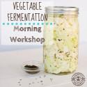 Vegetable Fermentation Workshop - 5 October 2019